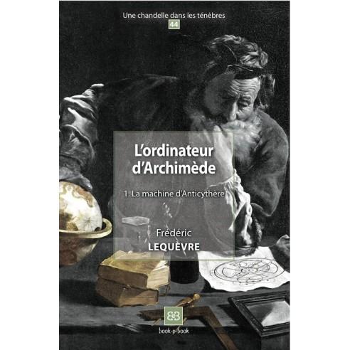 L'ordinateur d'Archimède 1. La machine d'Anticythère