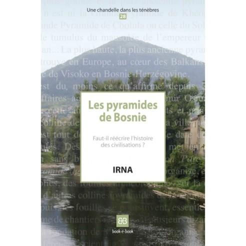 Les pyramides de Bosnie. Faut-il réécrire l'histoire des civilisations ?