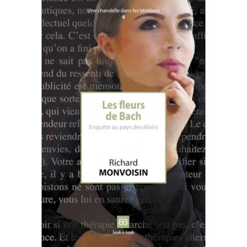 Les fleurs de Bach. Enquête au pays des élixirs